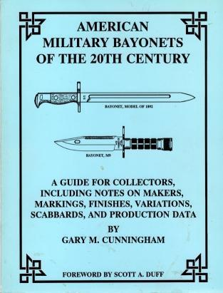 American military bayonets of the 20th century: A guide for collectors, including notes on makers, markings, finishes, variations, scabbards, and production data, Cunningham, Gary M