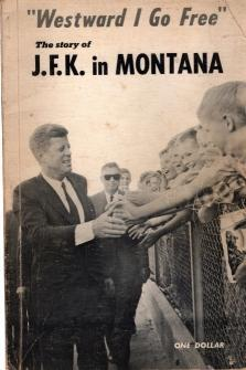 Westward I Go Free. The Story of JFK in Montana