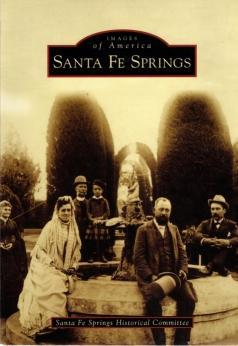 Santa Fe Springs (Images of America), Santa Fe Springs Historical Committee