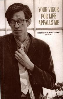 Your Vigor for Life Appalls Me: The R. Crumb Letters 1958-1977, Crumb, Robert; Crumb, Robert