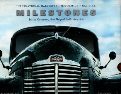 International Harvester, McCormick, Navistar: Milestones in the Company that Helped Build America, Kenneth Durr; Lee Sullivan; Craig Cutler [Photographer]