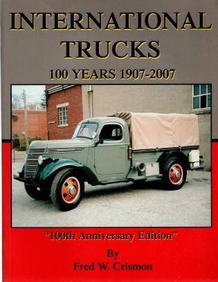 International Trucks: 100 Years 1907-2007, Frederick W. Crismon