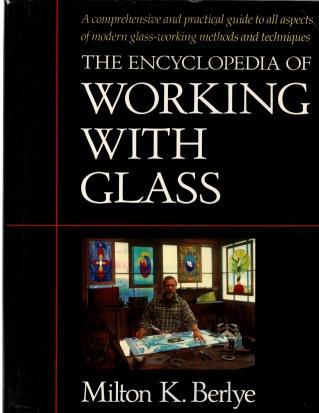 The Encyclopedia of Working with Glass, Berlye, Milton K