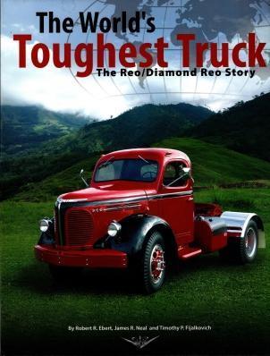 The Worlds Toughest Truck The Reo/Diamond Reo Story, Robert R Ebert
