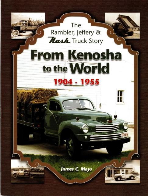 From Kenosha to the World; The Rambler, Jeffery & Nash Truck Story, Mays, James C.