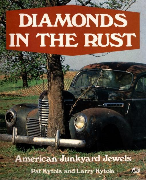 Diamonds in the Rust: American Junkyard Jewels, Kytola, Pat; Kytola, Larry