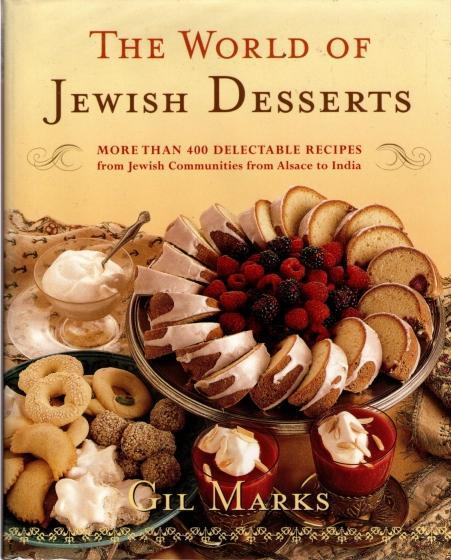 The World Of Jewish Desserts: More Than 400 Delectable Recipes from Jewish Communities, Marks, Gil