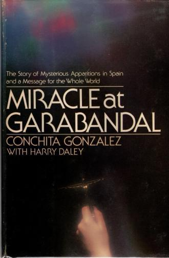 Miracle at Garabandal: The Story of Our Lady's Apparitions and Her Message for the Whole World, Gonzalez, Conchita; Daley, Harry