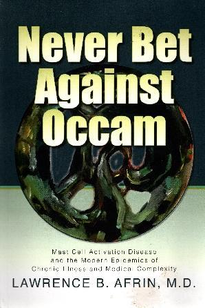 Never Bet Against Occam: Mast Cell Activation Disease and the Modern Epidemics of Chronic Illness and Medical Complexity, Afrin M.D., Lawrence B.; Neilsen Myles, Kendra [Editor]; Posival, Kristi [Cover Design];