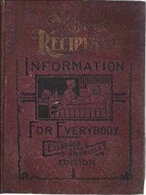 Dr. Chase's Recipes or Information for Everybody. An Invaluable Collection of Over One Thousand P