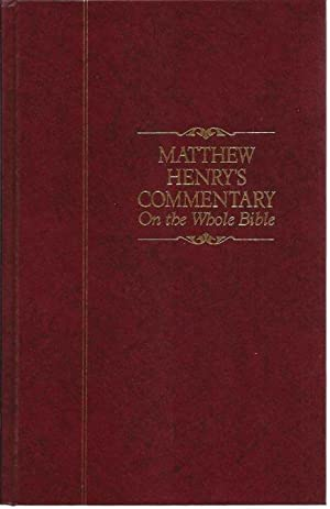 Matthew Henry's Commentary on the Whole Bible: Henry, Matthew