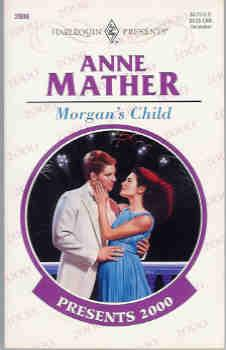 Morgan's Child (Harlequin Presents #2000, Dec. 1998)