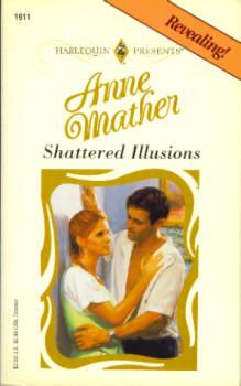 Shattered Illusions (Harlequin Presents #1911 10/97)
