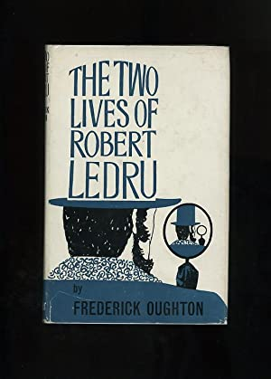 THE TWO LIVES OF ROBERT LEDRU - AN INTERPRETATIVE BIOGRAPHY OF A MAN POSSESSED [Inscribed by the ...