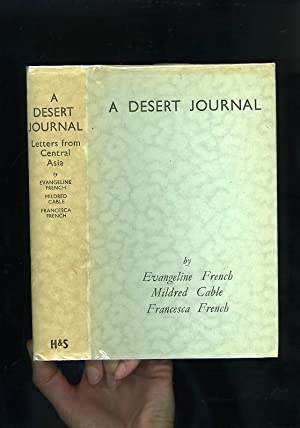 A DESERT JOURNAL: LETTERS FROM CENTRAL ASIA: Evangeline French, Mildred Cable & Francesca French