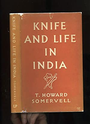 KNIFE AND LIFE IN INDIA: THE STORY OF A SURGICAL MISSIONARY AT NEYYOOR, TRANVACORE [SIGNED on tit...