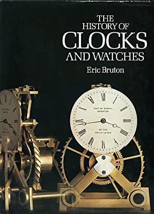 THE HISTORY OF CLOCKS AND WATCHES [Without: Eric Bruton F.B.H.I.