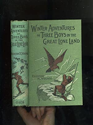WINTER ADVENTURES OF THREE BOYS IN THE: Egerton R[yerson] Young