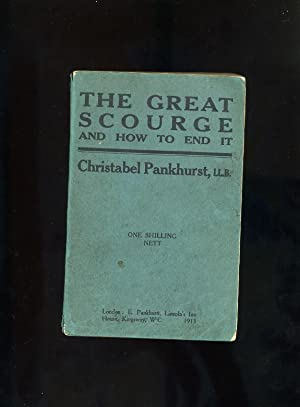 THE GREAT SCOURGE AND HOW TO END: Christabel Pankhurst, LL.B.