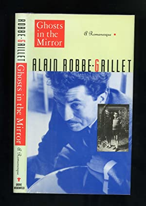 GHOSTS IN THE MIRROR: A ROMANESQUE: Alain Robbe-Grillet