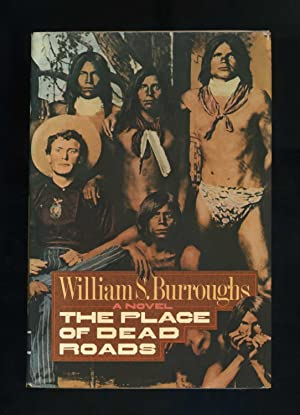 THE PLACE OF DEAD ROADS: William S. Burroughs