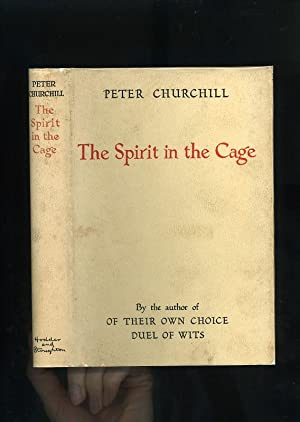 THE SPIRIT IN THE CAGE [Third book of War Memoirs by Captain Peter Churchill, D.S.O.]