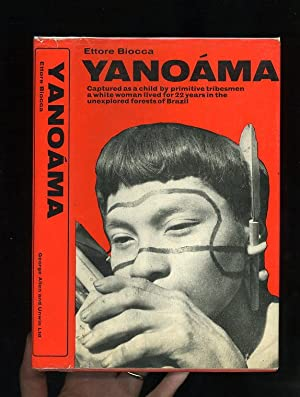 YANOAMA - THE STORY OF A WOMAN ABDUCTED BY BRAZILIAN INDIANS as Told to Ettore Biocca: Ettore ...
