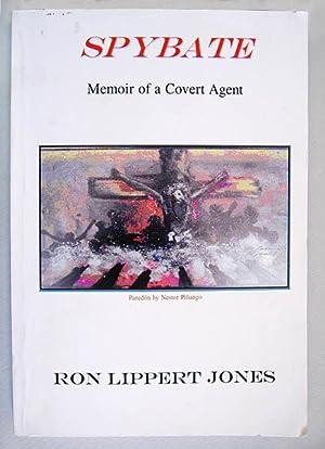 Spybate - Memoir of a Covert Agent: Jones Lippert Ron