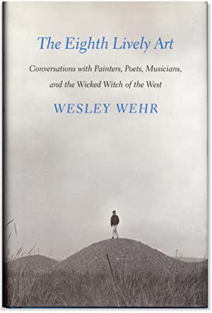 The Eighth Lively Art: Conversations with Painters,: WEHR, Wesley. Profiles