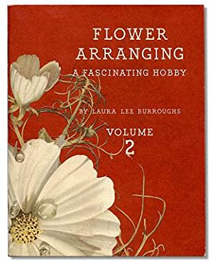 Flower Arranging: A Fascinating Hobby. Volume 2.: BURROUGHS, Laura Lee.