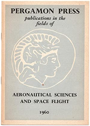 Pergamon Press Publications in the Fields of Aeronautical Sciences and Space Flight.