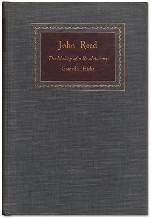 John Reed: The Making of a Revolutionary.: HICKS, Granville. [John