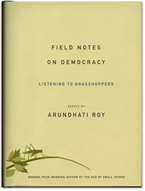Field Notes on Democracy: Listening to Grasshoppers.: ROY, Arundhati.