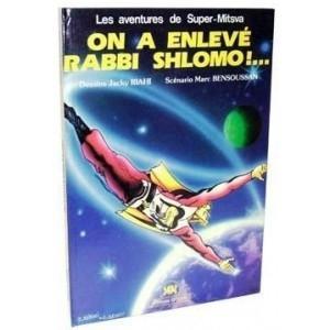 Les aventures de Super-Mitsva: on a enlevé Rabbi Shlomo: BENSOUSSAN Marc