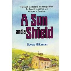 A Sun and a Shield: through the forests of Transylvania the Paneth family of Dej escapes to freedom...