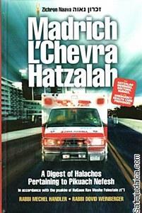 Madrich L'Chevra Hatzalah: A Digest of Halachos Pertaining to Pikuach Nefesh: Mechel Handler, ...
