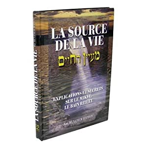La Source de la Vie: explications et secrets sur le Mikvé (Bain Rituel).: BERROS Menahem