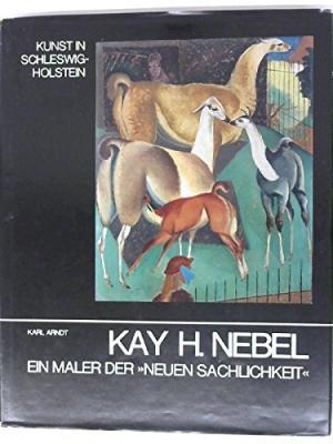 Kay H. Nebel. Ein Maler der Neuen: Arndt, Karl
