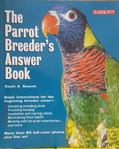 The Parrot Breeder's Answer Book: Gayle A. Soucek