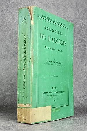 MOEURS ET COUTUMES DE L'ALGERIE. TELL -: DAUMAS EUGENE (GENERAL.