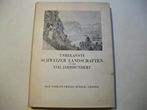 Unbekannte Schweizer Landschaften aus dem XVII. jahrhundert. Zeichnungen und Schilderungen von Jan ...