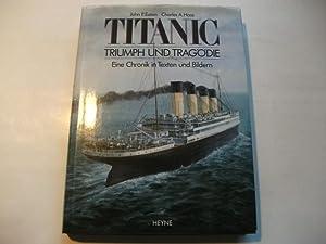 Titanic. Triumph und Tragödie. eine Chronik in Texten und Bildern.: Eaton, John P u. Haas, ...