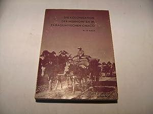 Die Kolonisation der Mennoniten im Paraguayischen Chaco.: Hack, H.