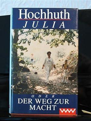 Julia oder Der Weg zur Macht.: Hochhuth, Rolf
