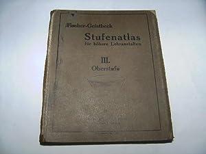 Stufenatlas für höhere Lehranstalten. III. Oberstufe.: Fischer-Geistbeck
