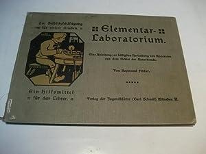 Elementar-Laboratorium. Eine Anleitung zur billigsten Herstellung von Apparaten aus dem Gebiet der ...