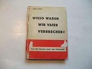 Wieso waren wir Väter Verbrecher? Auf der Suche nach der Wahrheit.: Roth, Heinz