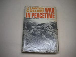 War in peacetime. The history and lessons of Korea.: Collins, Lawton J.
