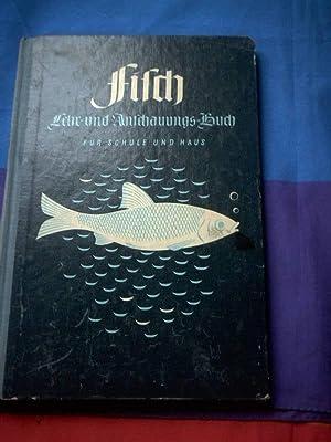Fisch. Lehr- und Anschauungs-Buch. Für Schule und Haus. Biologische Darstellung von 200 ...