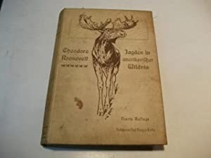 Jagden in amerikanischer Wildnis. Eine Schilderung des Wildes der Vereinigten Staaten und seiner ...